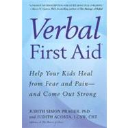 Verbal First Aid : Help Your Kids Heal from Fear and Pain--and Come Out Strong