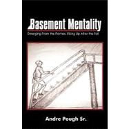 Basement Mentality : Emerging from the Flames, Rising up after the Fall by Pough, Andre, 9780595524273