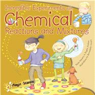 Incredible Experiments With Chemical Reactions and Mixtures by Navarro, Paula; Jimenez, Angels; Cuxart, Bernadette, 9781438004273