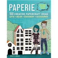 Paperie: 100 Creative Papercraft Ideas for Gifts, Decor, Stationery, and Accessories by Neale, Kirsty, 9781446304273