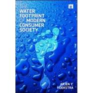 The Water Footprint of Modern Consumer Society by Hoekstra, Arjen Y., 9781849714273