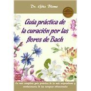Guía práctica de la curación por las flores de Bach/ Practical guide to healing by Bach flowers by Blome, Götz; Tola, Jose, 9788499174273