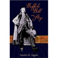 Buffalo Bill on Stage by Sagala, Sandra K., 9780826344274