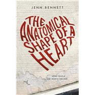 The Anatomical Shape of a Heart by Bennett, Jenn, 9781250104274