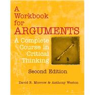 A Workbook for Arguments by Morrow, David R.; Weston, Anthony, 9781624664274