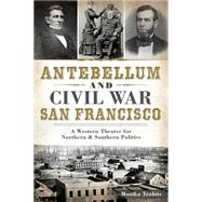 Antebellum and Civil War San Francisco by Trobits, Monika, 9781626194274