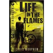 Life in the Flames by Morphew, Chris, 9781760124274