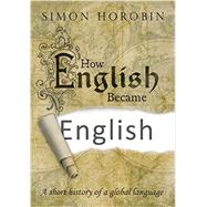 How English Became English A Short History of a Global Language by Horobin, Simon, 9780198754275