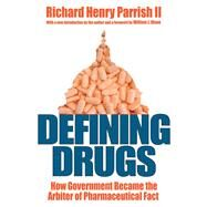 Defining Drugs: How Government Became the Arbiter of Pharmaceutical Fact by Parrish II,Richard Henry, 9781412864275