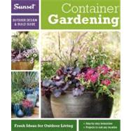 Sunset Outdoor Design and Build Guide : Container Gardening - Fresh Ideas for Outdoor Living by Editors of Sunset Magazine, 9780376014276