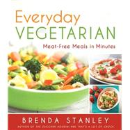 Everyday Vegetarian: Meat-free Meals in Minutes by Stanley, Brenda, 9781462114276