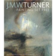 J. M. W. Turner: Painting Set Free by Brown, David Blayney; Concannon, Amy; Smiles, Sam, 9781606064276