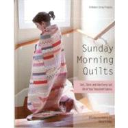 Sunday Morning Quilts : 16 Modern Scrap Projects: Sort, Store, and Use Every Last Bit of Your Treasured Fabrics by Nyberg, Amanda Jean; Arkison, Cheryl, 9781607054276