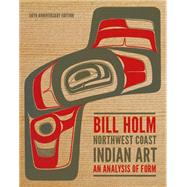 Northwest Coast Indian Art: An Analysis of Form by Holm, Bill, 9780295994277