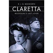 Claretta by Bosworth, R. J. B., 9780300214277