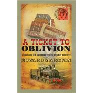 A Ticket to Oblivion by Marston, Edward, 9780749014278