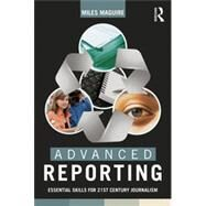 Advanced Reporting: Essential Skills for 21st Century Journalism by Maguire; Miles, 9780415824279