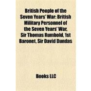 British People of the Seven Years' War : British Military Personnel of the Seven Years' War, Sir Thomas Rumbold, 1st Baronet, Sir David Dundas by , 9781158074280