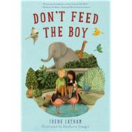 Don't Feed the Boy by Latham, Irene; Graegin, Stephanie, 9781250044280