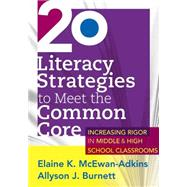 20 Literacy Strategies to Meet the Common Core: Increasing Rigor in Middle & High School Classrooms by McEwan-Adkins, Elaine K.; Burnett, Allyson J., 9781936764280