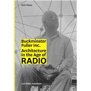 Bucky Inc.: Architecture in the Age of Radio by Wigley, Mark, 9783037784280