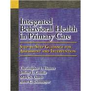 Integrated Behavioral Health in Primary Care: Step-by-Step Guidance for Assessment and Intervention by Hunter, Christopher L., 9781433804281