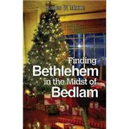 Finding Bethlehem in the Midst of Bedlam by Moore, James W., 9781501804281
