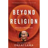 Beyond Religion : Ethics for a Whole World by Dalai Lama XIV, 9780547844282