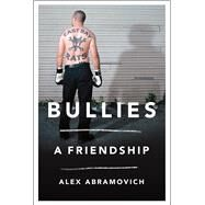 Bullies A Friendship by Abramovich, Alex, 9780805094282
