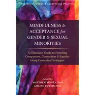 Mindfulness and Acceptance for Gender and Sexual Minorities by Skinta, Matthew D.; Curtin, Aisling, 9781626254282