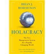 Holacracy The New Management System for a Rapidly Changing World by Robertson, Brian J., 9781627794282