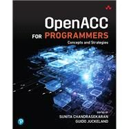 OpenACC for Programmers Concepts and Strategies by Chandrasekaran, Sunita; Juckeland, Guido, 9780134694283