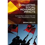 Evaluating Social Movement Impacts Comparative Lessons from the Labor Movement in Turkey by Mello, Brian, 9781441184283