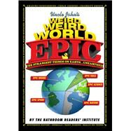 Uncle John's Weird, Weird World: EPIC by Unknown, 9781626864283