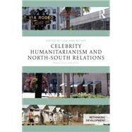 Celebrity Humanitarianism and North-South Relations: Politics, place and power by Richey; Lisa Ann, 9781138854284