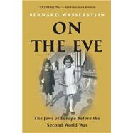 On the Eve The Jews of Europe Before the Second World War by Wasserstein, Bernard, 9781416594284