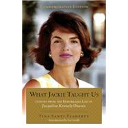 What Jackie Taught Us: Lessons from the Remarkable Life of Jacqueline Kennedy Onassis by Flaherty, Tina Santi; Smith, Liz, 9780399174285