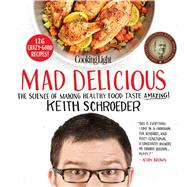 Cooking Light Mad Delicious: The Science of Making Healthy Food Taste Amazing by Schroeder, Keith, 9780848704285