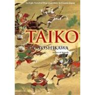 Taiko An Epic Novel of War and Glory in Feudal Japan by Yoshikawa, Eiji; Wilson, William Scott, 9781568364285