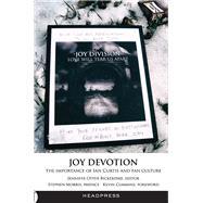 Joy Devotion: The Importance of Ian Curtis and Fan Culture by Bickerdike, Jennifer Otter, 9781909394285