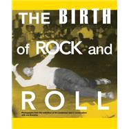 The Birth of Rock and Roll by Dust-to-Digital; Linderman, Jim; Bonomo, Joe (CON), 9780981734286