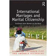 International Marriages and Marital Citizenship: Southeast Asian Women on the Move by Fresnoza-Flot; Asuncion, 9781138214286