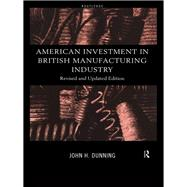 American Investment in British Manufacturing Industry by Dunning,John, 9781138834286