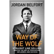 Way of the Wolf How to Use the Straight Line Selling Program to Become a Master Closer by Belfort, Jordan, 9781501164286