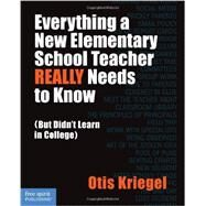 Everything a New Elementary School Teacher Really Needs to Know: But Didn't Learn in College by Kriegel, Otis, 9781575424286
