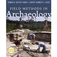 Field Methods in Archaeology: Seventh Edition by Hester,Thomas R, 9781598744286