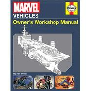 Marvel Vehicles Owner's Workshop Manual by Irvine, Alex, 9781608874286