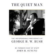The Quiet Man: The Indispensable Presidency of George H. W. Bush by Sununu, John H., 9780062384287