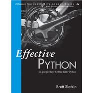 Effective Python 59 Specific Ways to Write Better Python by Slatkin, Brett, 9780134034287