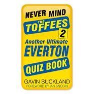 Never Mind the Toffees by Buckland, Gavin, 9780750984287